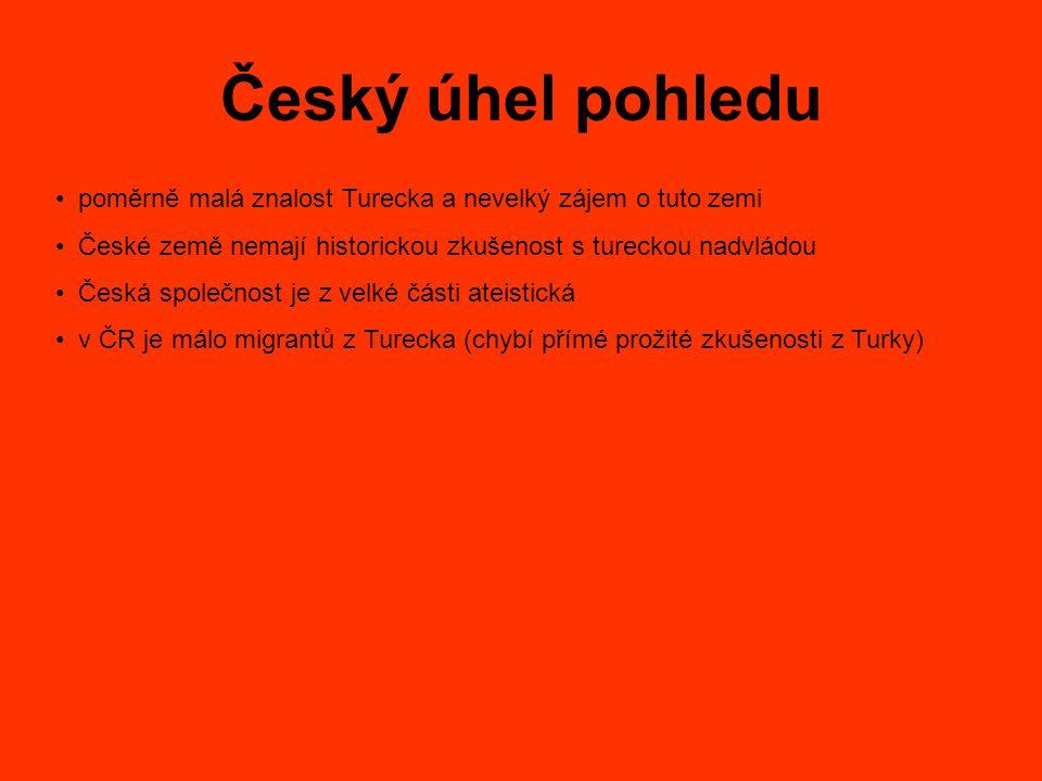 Český úhel pohledu poměrně malá znalost Turecka a nevelký zájem o tuto zemi České země nemají historickou zkušenost s tureckou nadvládou Česká společn