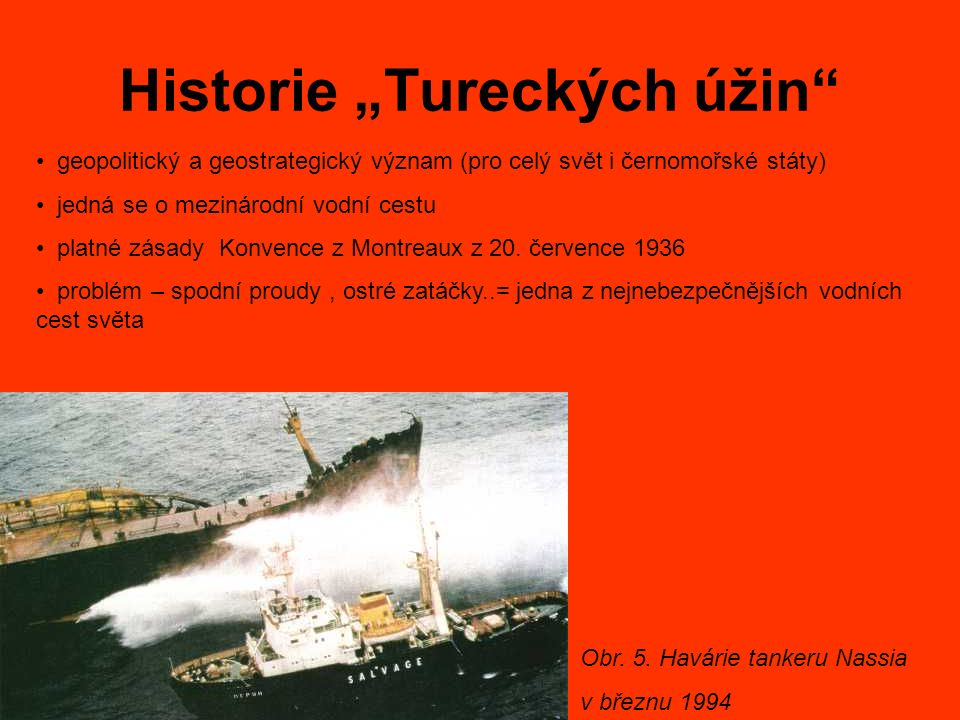 """Historie """"Tureckých úžin"""" Obr. 5. Havárie tankeru Nassia v březnu 1994 geopolitický a geostrategický význam (pro celý svět i černomořské státy) jedná"""
