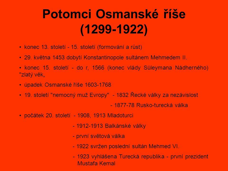 Potomci Osmanské říše (1299-1922) konec 13. století - 15. století (formování a růst) 29. května 1453 dobytí Konstantinopole sultánem Mehmedem II. kone