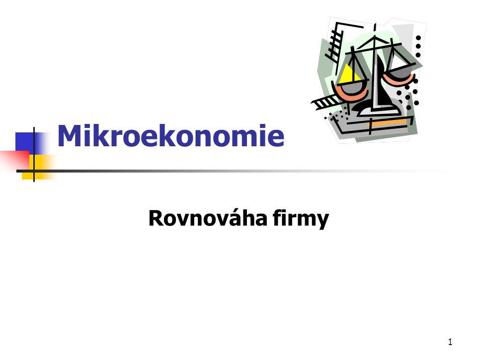 1 Mikroekonomie Rovnováha firmy