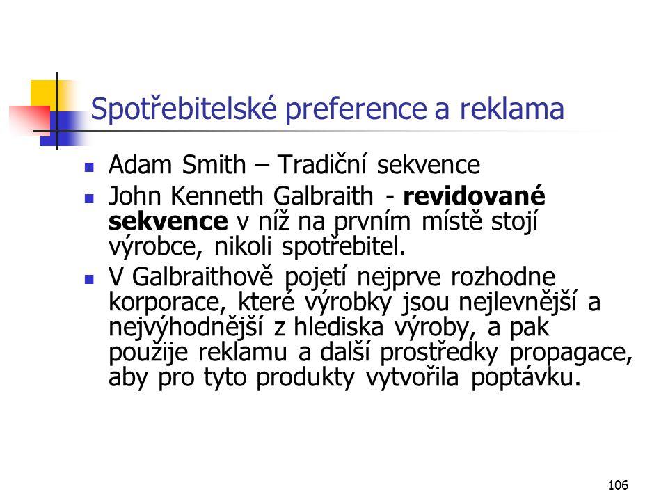 106 Spotřebitelské preference a reklama Adam Smith – Tradiční sekvence John Kenneth Galbraith - revidované sekvence v níž na prvním místě stojí výrobc