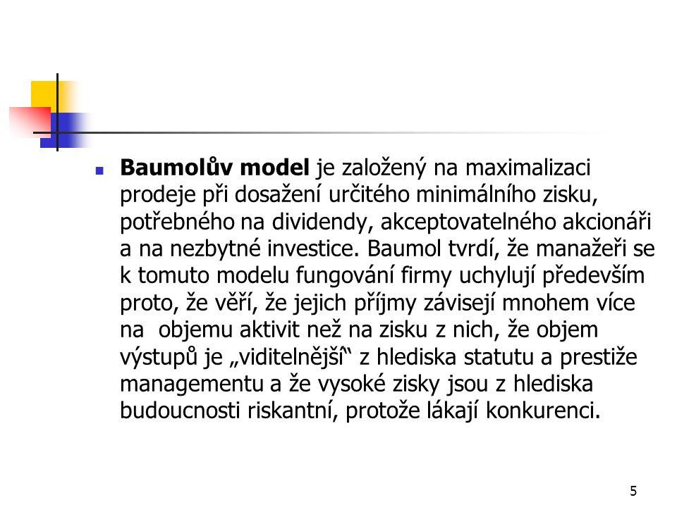 5 Baumolův model je založený na maximalizaci prodeje při dosažení určitého minimálního zisku, potřebného na dividendy, akceptovatelného akcionáři a na