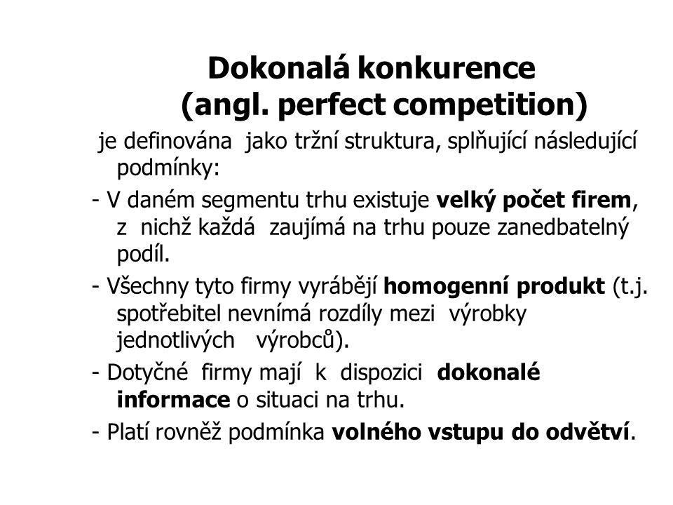 Dokonalá konkurence (angl. perfect competition) je definována jako tržní struktura, splňující následující podmínky: - V daném segmentu trhu existuje v