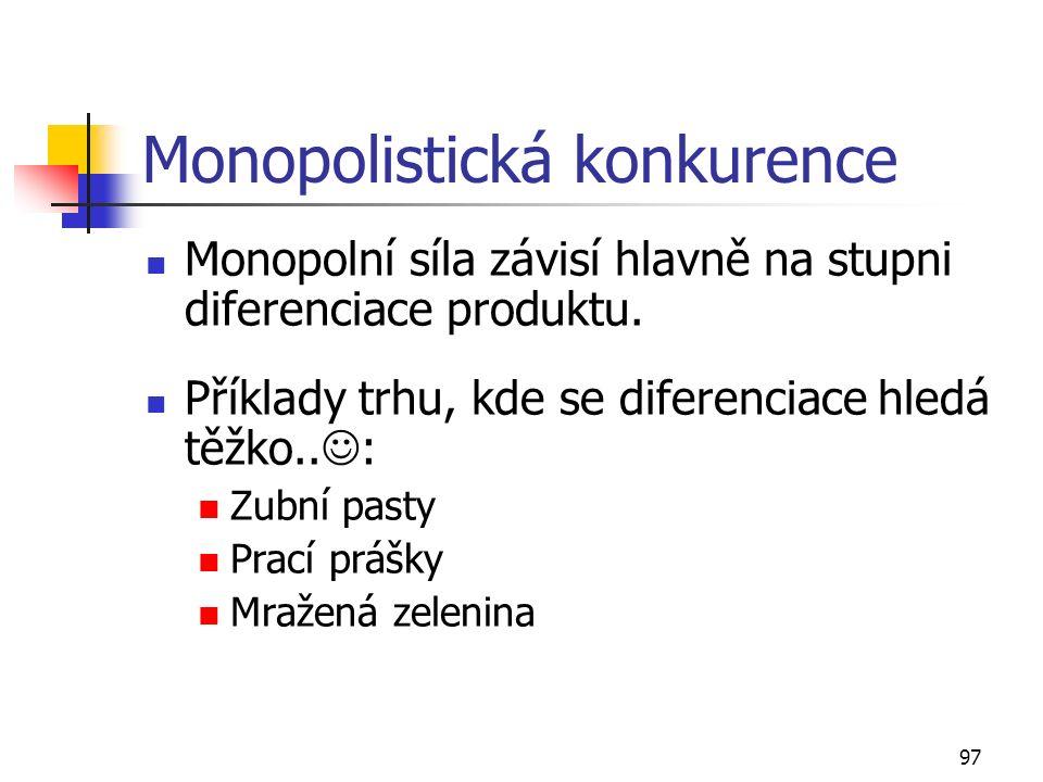 97 Monopolistická konkurence Monopolní síla závisí hlavně na stupni diferenciace produktu. Příklady trhu, kde se diferenciace hledá těžko.. : Zubní pa