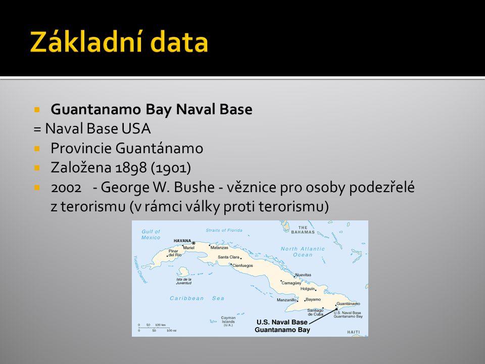  Guantanamo Bay Naval Base = Naval Base USA  Provincie Guantánamo  Založena 1898 (1901)  2002 - George W. Bushe - věznice pro osoby podezřelé z te