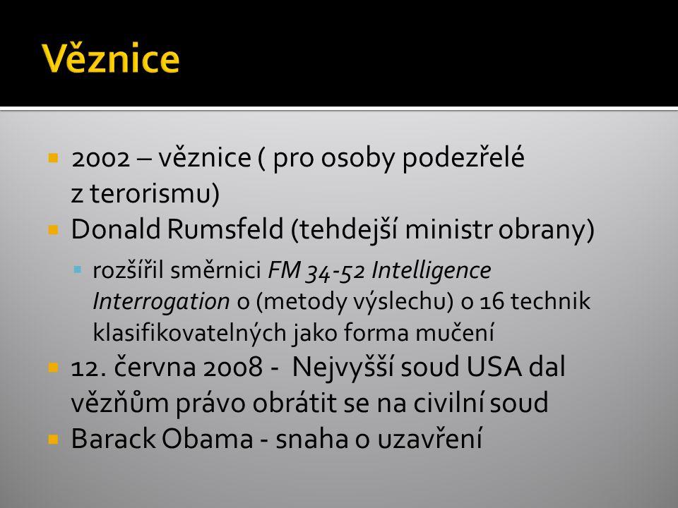  2002 – věznice ( pro osoby podezřelé z terorismu)  Donald Rumsfeld (tehdejší ministr obrany)  rozšířil směrnici FM 34-52 Intelligence Interrogation o (metody výslechu) o 16 technik klasifikovatelných jako forma mučení  12.
