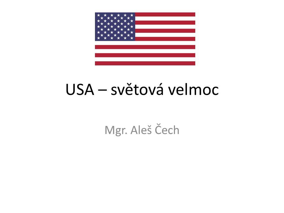 USA – světová velmoc Mgr. Aleš Čech