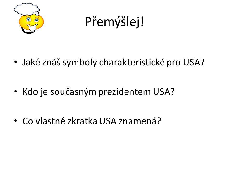 Přemýšlej! Jaké znáš symboly charakteristické pro USA? Kdo je současným prezidentem USA? Co vlastně zkratka USA znamená?