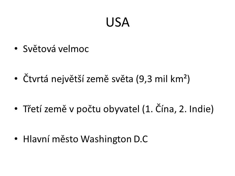 USA Světová velmoc Čtvrtá největší země světa (9,3 mil km²) Třetí země v počtu obyvatel (1. Čína, 2. Indie) Hlavní město Washington D.C