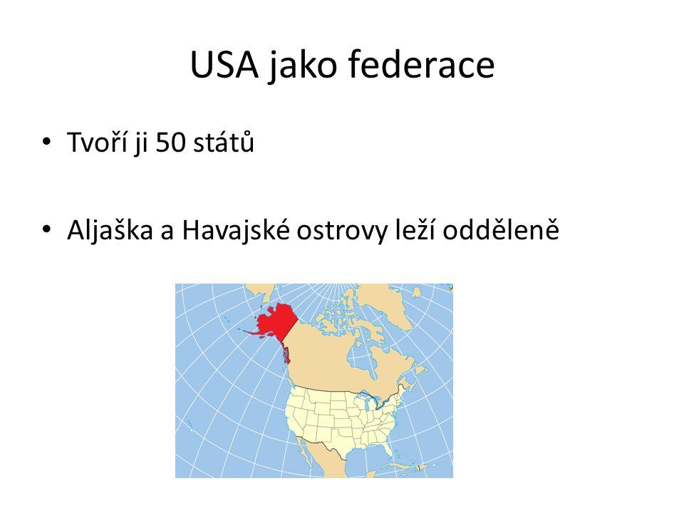 USA jako federace Tvoří ji 50 států Aljaška a Havajské ostrovy leží odděleně