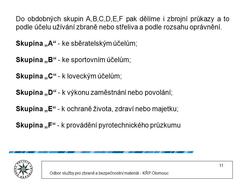 Odbor služby pro zbraně a bezpečnostní materiál - KŘP Olomouc 11 Do obdobných skupin A,B,C,D,E,F pak dělíme i zbrojní průkazy a to podle účelu užívání zbraně nebo střeliva a podle rozsahu oprávnění.