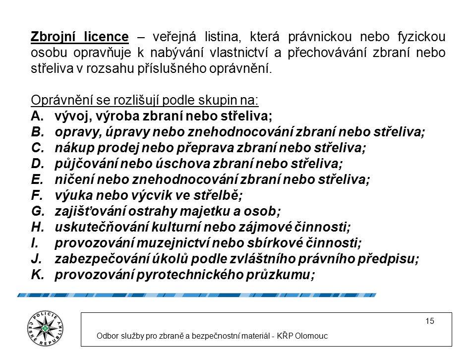 Odbor služby pro zbraně a bezpečnostní materiál - KŘP Olomouc 15 Zbrojní licence – veřejná listina, která právnickou nebo fyzickou osobu opravňuje k nabývání vlastnictví a přechovávání zbraní nebo střeliva v rozsahu příslušného oprávnění.