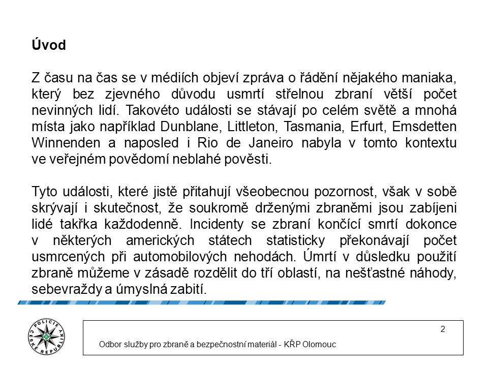 Odbor služby pro zbraně a bezpečnostní materiál - KŘP Olomouc 3 Zdá se, že existuje jakýsi vztah mezi mírou dostupnosti zbraní a pomyslnou daní, která je za tuto dostupnost vybírána v podobě úmrtí; čím snazší je možnost pořídit si zbraň, tím větší je i riziko, že bude užita k usmrcení člověka.