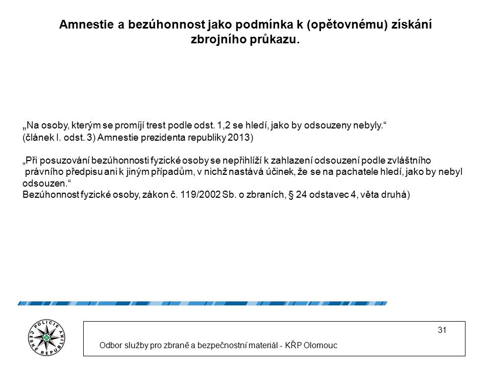 Odbor služby pro zbraně a bezpečnostní materiál - KŘP Olomouc 31 Amnestie a bezúhonnost jako podmínka k (opětovnému) získání zbrojního průkazu.