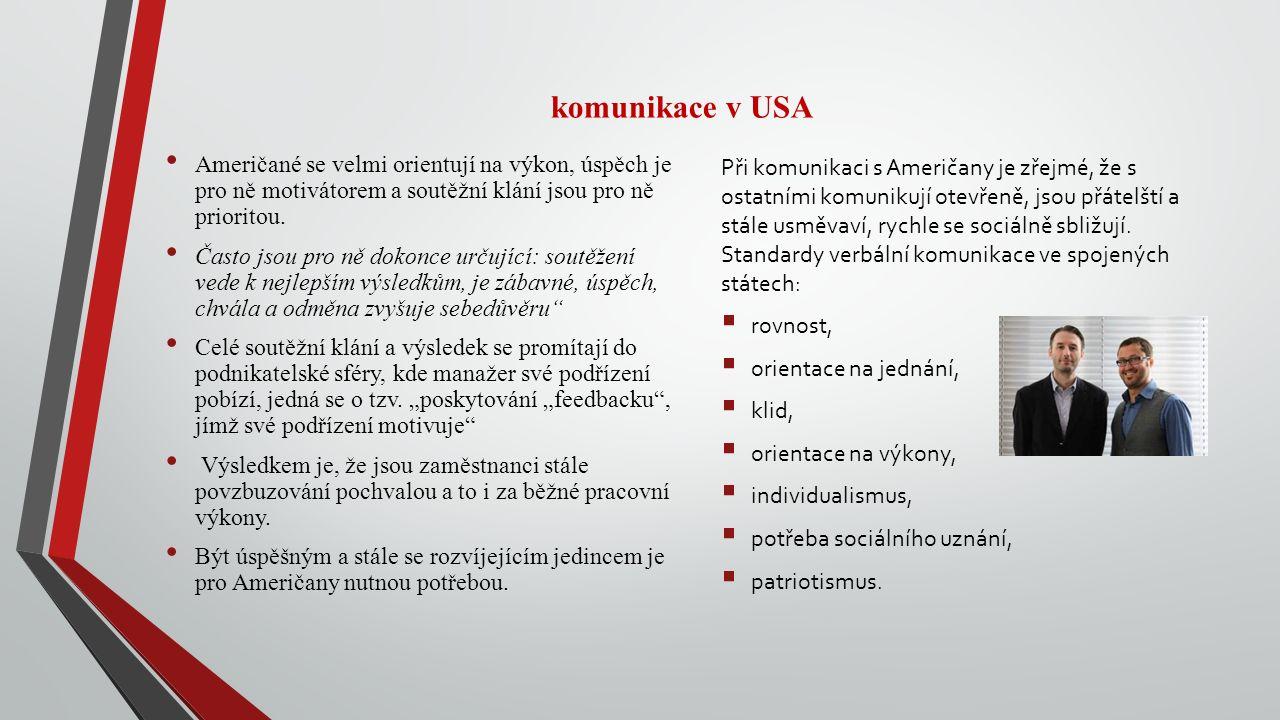 komunikace v USA Američané se velmi orientují na výkon, úspěch je pro ně motivátorem a soutěžní klání jsou pro ně prioritou.