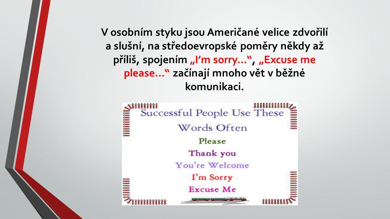 """V osobním styku jsou Američané velice zdvořilí a slušní, na středoevropské poměry někdy až příliš, spojením """"I'm sorry… , """"Excuse me please… začínají mnoho vět v běžné komunikaci."""