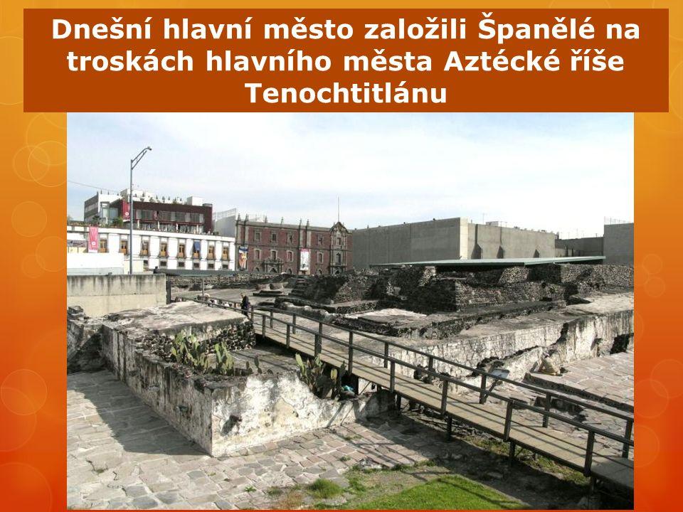 Dnešní hlavní město založili Španělé na troskách hlavního města Aztécké říše Tenochtitlánu