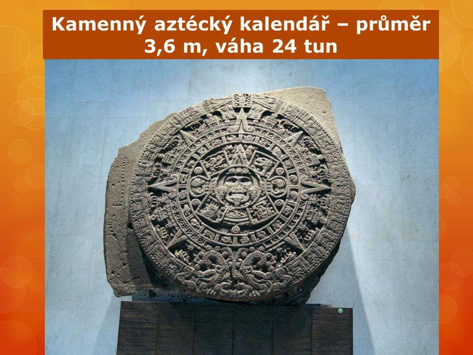 Kamenný aztécký kalendář – průměr 3,6 m, váha 24 tun