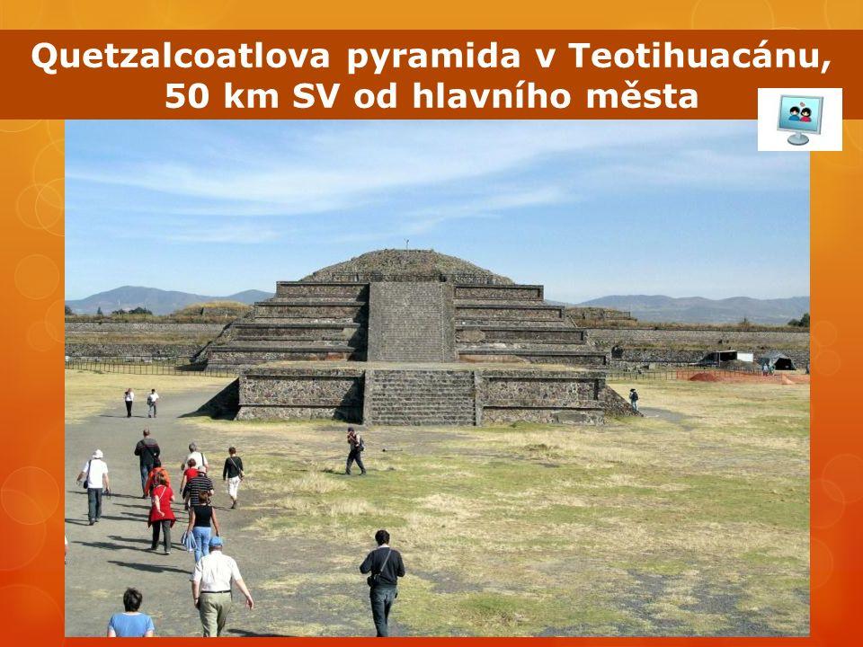 Quetzalcoatlova pyramida v Teotihuacánu, 50 km SV od hlavního města