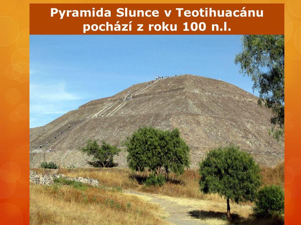 Pyramida Slunce v Teotihuacánu pochází z roku 100 n.l.