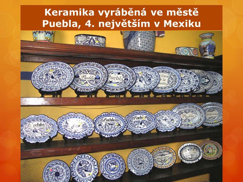 Keramika vyráběná ve městě Puebla, 4. největším v Mexiku