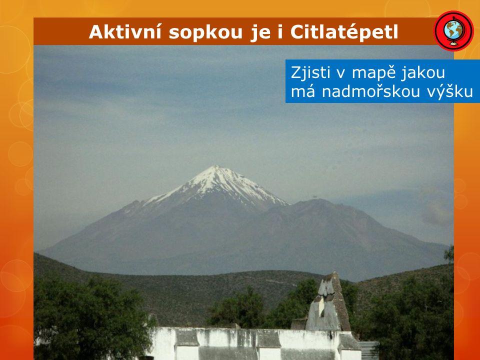 Aktivní sopkou je i Citlatépetl Zjisti v mapě jakou má nadmořskou výšku