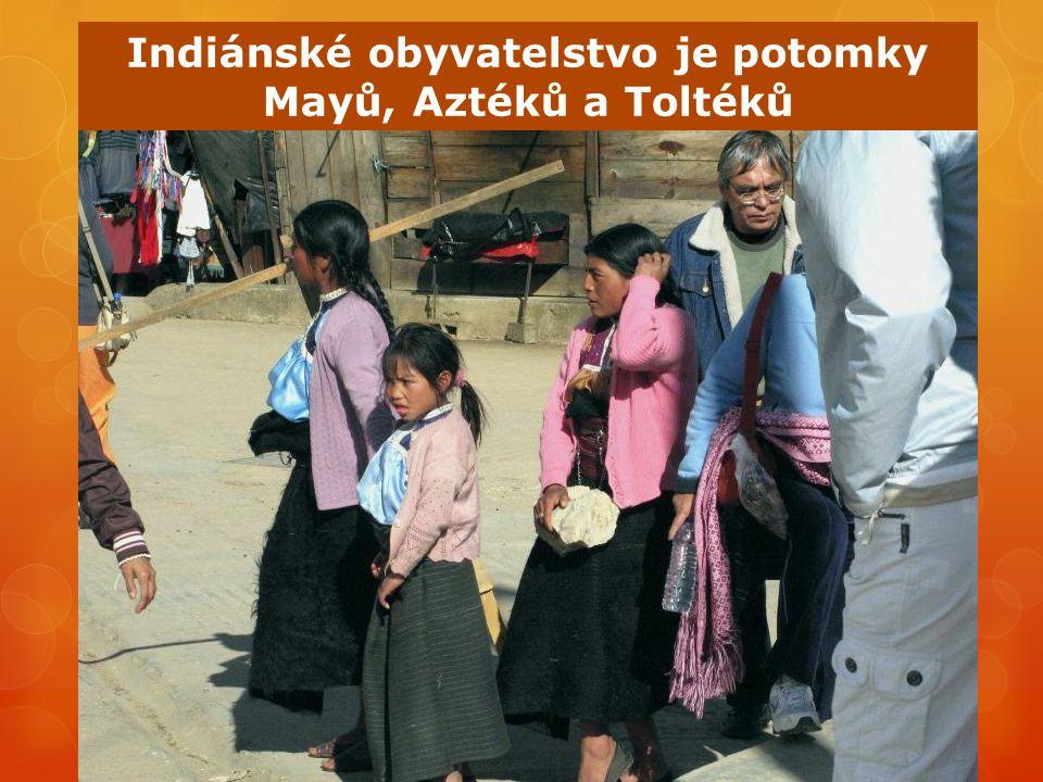 Indiánské obyvatelstvo je potomky Mayů, Aztéků a Toltéků