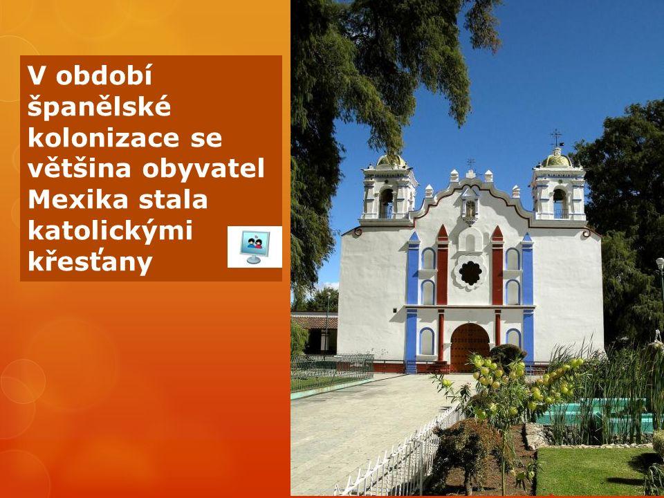 V období španělské kolonizace se většina obyvatel Mexika stala katolickými křesťany