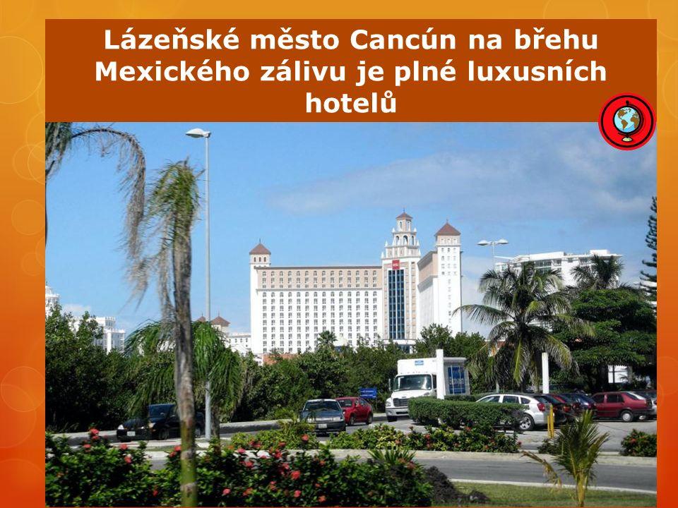 Lázeňské město Cancún na břehu Mexického zálivu je plné luxusních hotelů