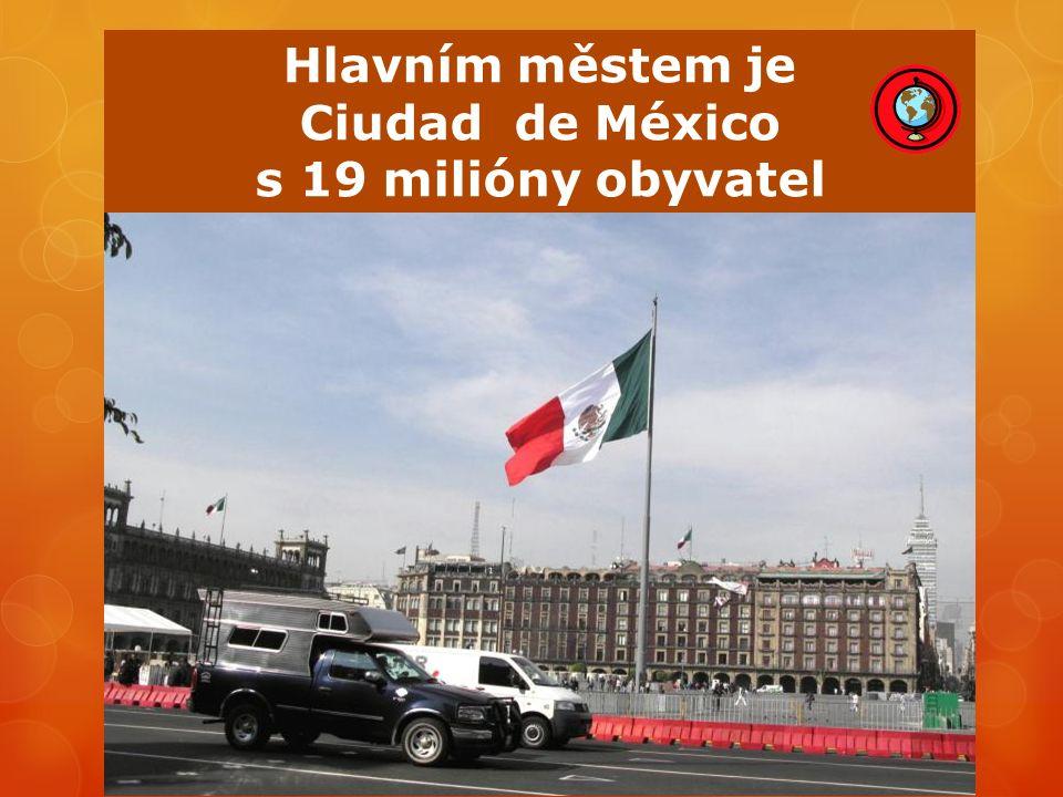 Hlavním městem je Ciudad de México s 19 milióny obyvatel