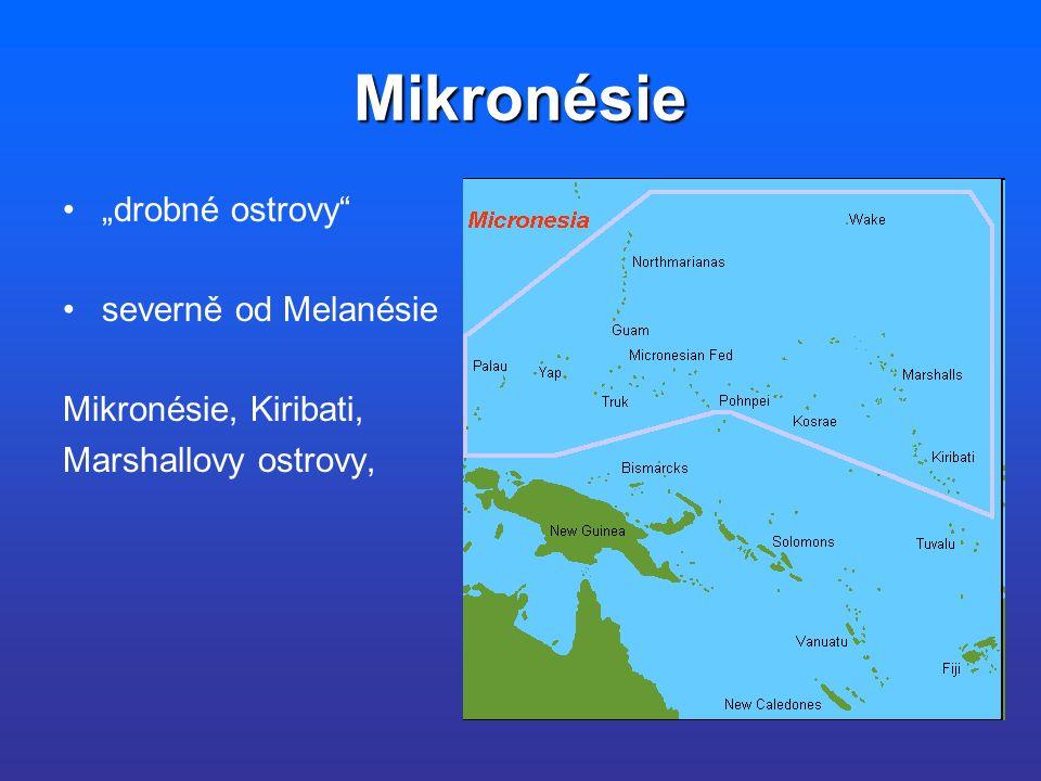 """Mikronésie """"drobné ostrovy severně od Melanésie Mikronésie, Kiribati, Marshallovy ostrovy,"""