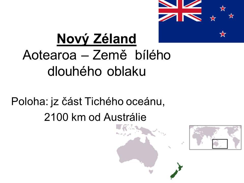 Nový Zéland Aotearoa – Země bílého dlouhého oblaku Poloha: jz část Tichého oceánu, 2100 km od Austrálie