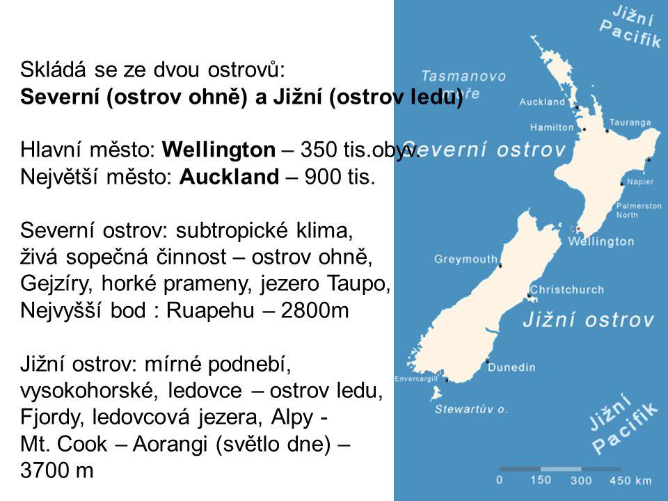 Skládá se ze dvou ostrovů: Severní (ostrov ohně) a Jižní (ostrov ledu) Hlavní město: Wellington – 350 tis.obyv.