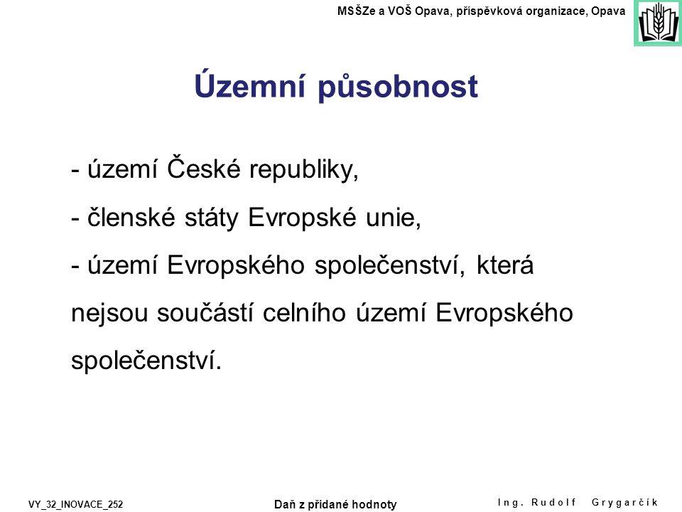 Územní působnost - území České republiky, - členské státy Evropské unie, - území Evropského společenství, která nejsou součástí celního území Evropského společenství.