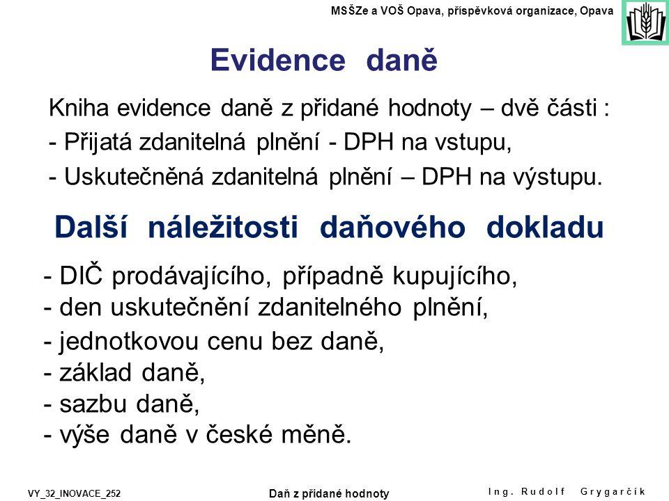 Evidence daně Kniha evidence daně z přidané hodnoty – dvě části : - Přijatá zdanitelná plnění - DPH na vstupu, - Uskutečněná zdanitelná plnění – DPH na výstupu.
