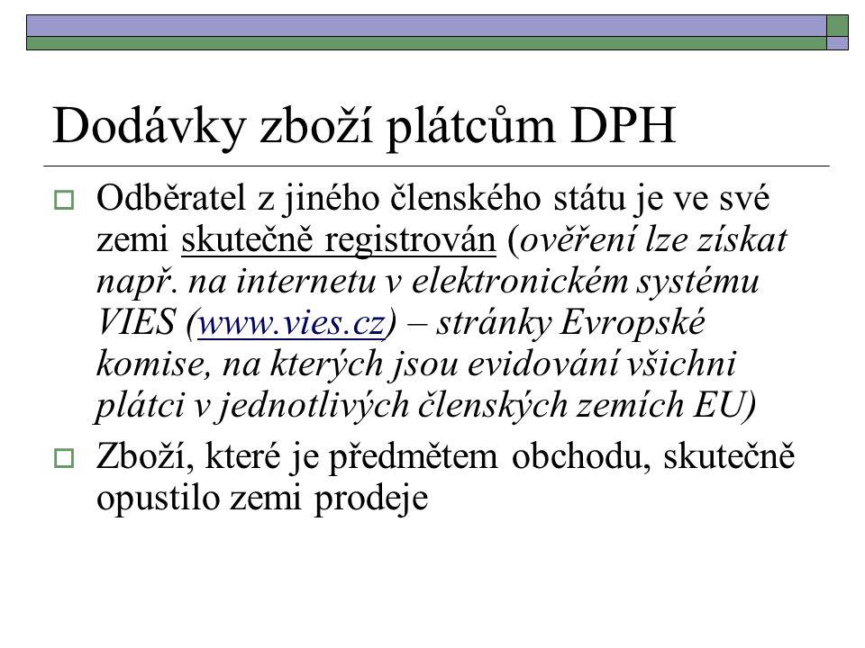 Dodávky zboží plátcům DPH  Odběratel z jiného členského státu je ve své zemi skutečně registrován (ověření lze získat např. na internetu v elektronic