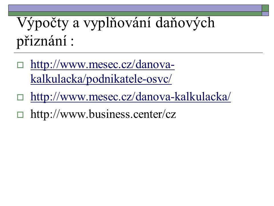 Výpočty a vyplňování daňových přiznání :  http://www.mesec.cz/danova- kalkulacka/podnikatele-osvc/ http://www.mesec.cz/danova- kalkulacka/podnikatele-osvc/  http://www.mesec.cz/danova-kalkulacka/ http://www.mesec.cz/danova-kalkulacka/  http://www.business.center/cz