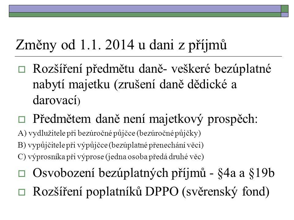 Změny od 1.1. 2014 u dani z příjmů  Rozšíření předmětu daně- veškeré bezúplatné nabytí majetku (zrušení daně dědické a darovací )  Předmětem daně ne