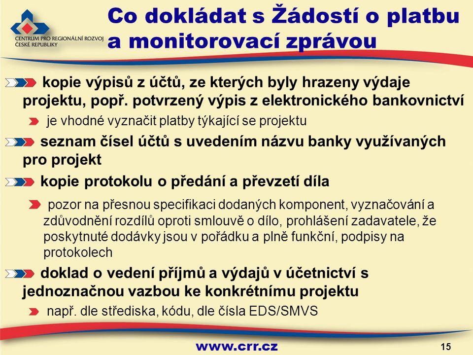 www.crr.cz 15 Co dokládat s Žádostí o platbu a monitorovací zprávou kopie výpisů z účtů, ze kterých byly hrazeny výdaje projektu, popř.