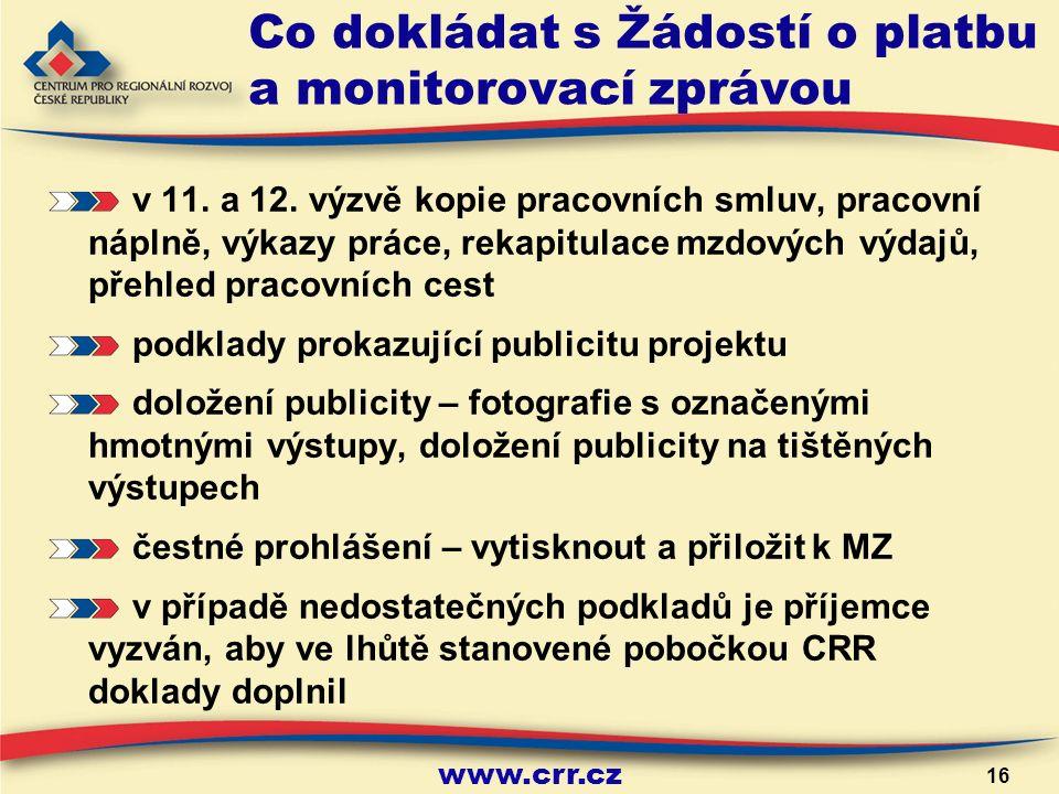 www.crr.cz 16 Co dokládat s Žádostí o platbu a monitorovací zprávou v 11.