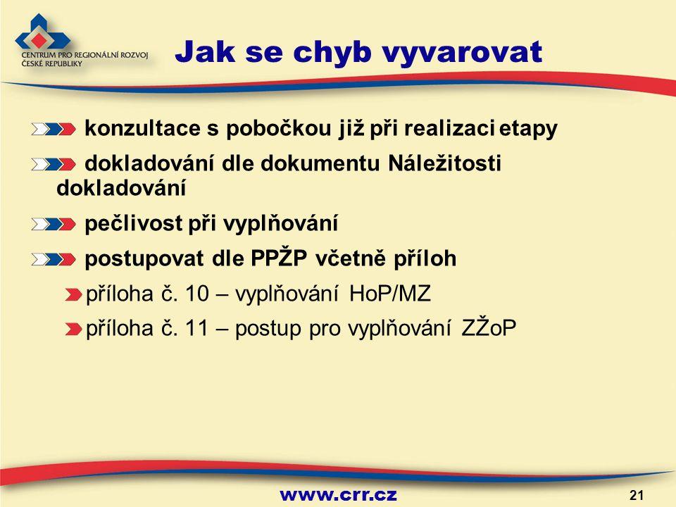 www.crr.cz 21 Jak se chyb vyvarovat konzultace s pobočkou již při realizaci etapy dokladování dle dokumentu Náležitosti dokladování pečlivost při vyplňování postupovat dle PPŽP včetně příloh příloha č.