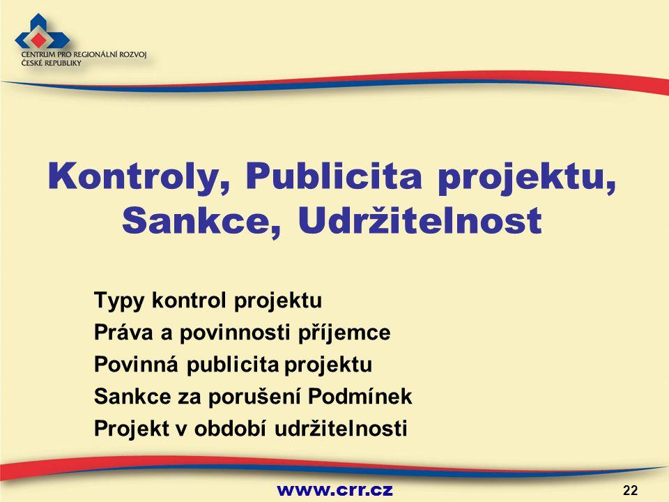 www.crr.cz 22 Kontroly, Publicita projektu, Sankce, Udržitelnost Typy kontrol projektu Práva a povinnosti příjemce Povinná publicita projektu Sankce za porušení Podmínek Projekt v období udržitelnosti