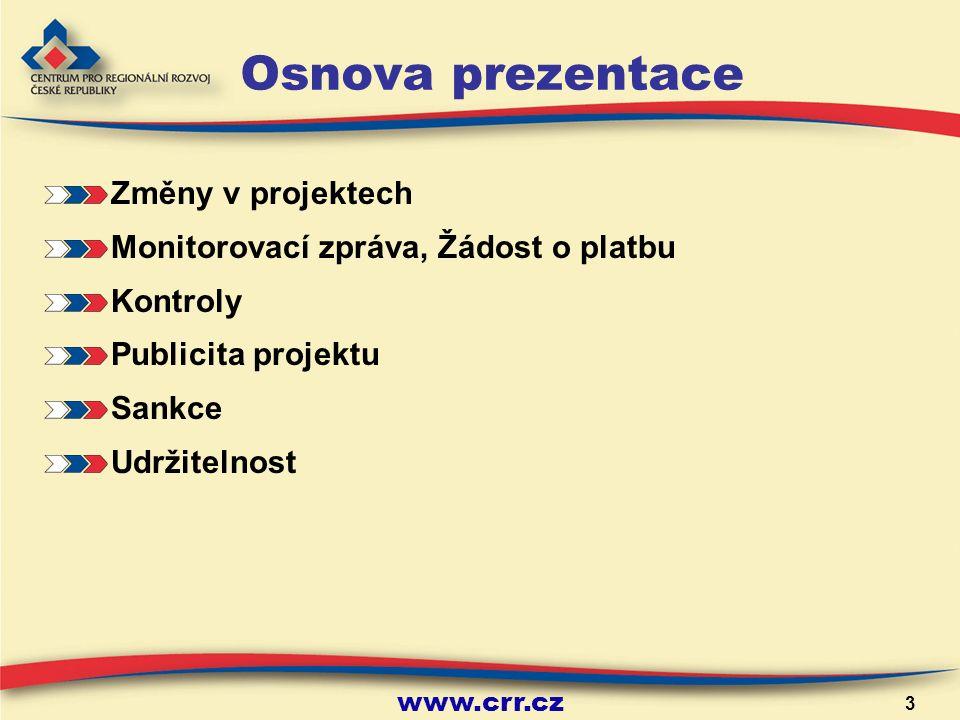 www.crr.cz 3 Osnova prezentace Změny v projektech Monitorovací zpráva, Žádost o platbu Kontroly Publicita projektu Sankce Udržitelnost
