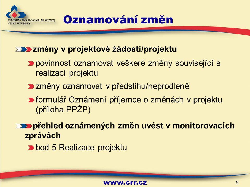 www.crr.cz 5 Oznamování změn změny v projektové žádosti/projektu povinnost oznamovat veškeré změny související s realizací projektu změny oznamovat v předstihu/neprodleně formulář Oznámení příjemce o změnách v projektu (příloha PPŽP) přehled oznámených změn uvést v monitorovacích zprávách bod 5 Realizace projektu