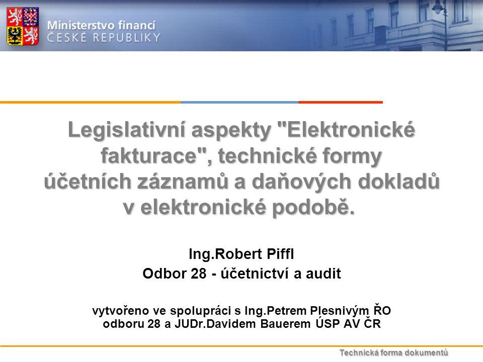 Technická forma dokumentů Legislativní aspekty Elektronické fakturace , technické formy účetních záznamů a daňových dokladů v elektronické podobě.