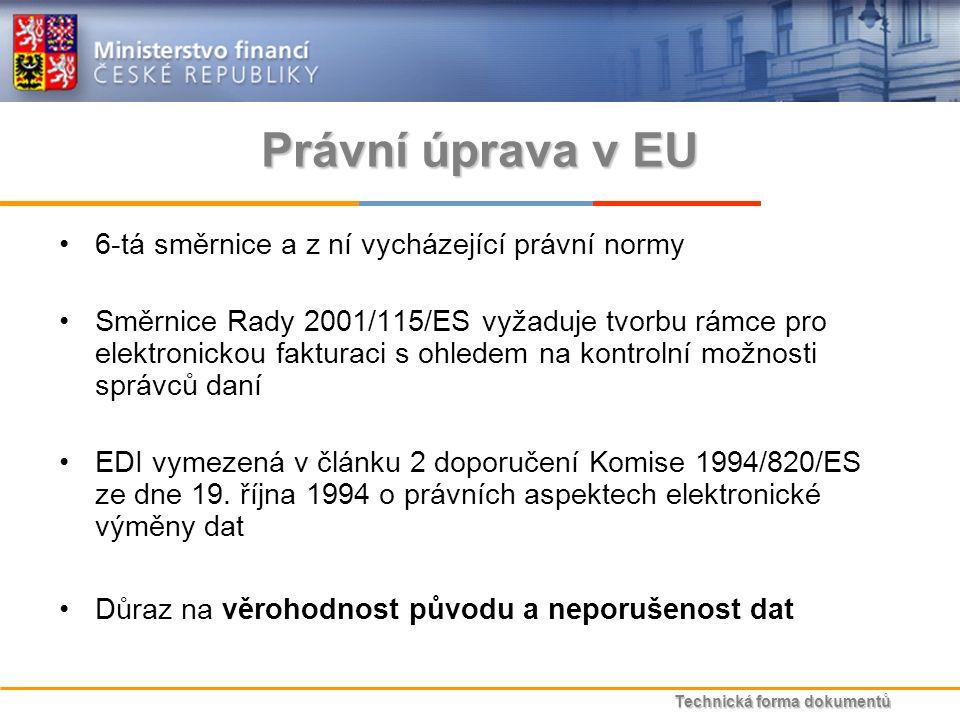 Technická forma dokumentů Právní úprava v EU 6-tá směrnice a z ní vycházející právní normy Směrnice Rady 2001/115/ES vyžaduje tvorbu rámce pro elektronickou fakturaci s ohledem na kontrolní možnosti správců daní EDI vymezená v článku 2 doporučení Komise 1994/820/ES ze dne 19.