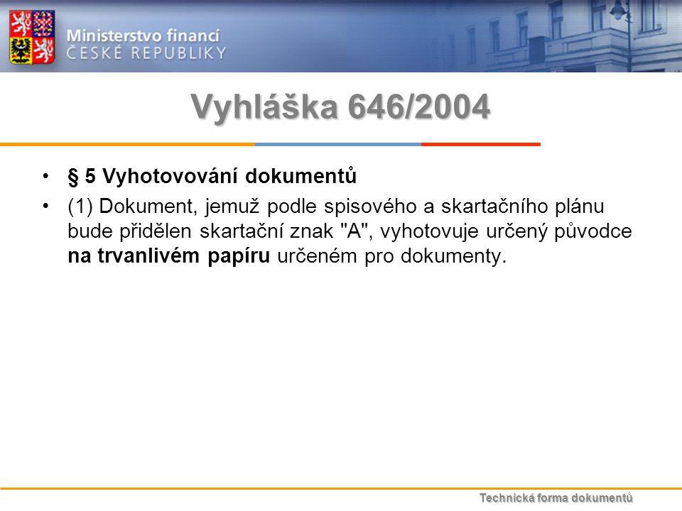 Technická forma dokumentů Vyhláška 646/2004 § 5 Vyhotovování dokumentů (1) Dokument, jemuž podle spisového a skartačního plánu bude přidělen skartační znak A , vyhotovuje určený původce na trvanlivém papíru určeném pro dokumenty.