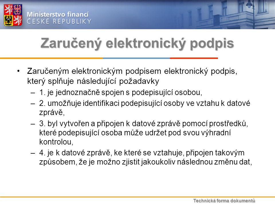 Technická forma dokumentů Zaručený elektronický podpis Zaručeným elektronickým podpisem elektronický podpis, který splňuje následující požadavky –1.