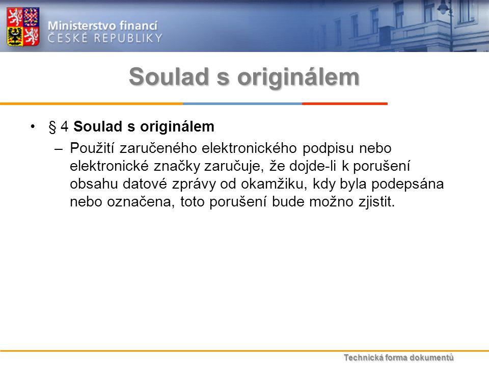 Technická forma dokumentů Soulad s originálem § 4 Soulad s originálem –Použití zaručeného elektronického podpisu nebo elektronické značky zaručuje, že dojde-li k porušení obsahu datové zprávy od okamžiku, kdy byla podepsána nebo označena, toto porušení bude možno zjistit.