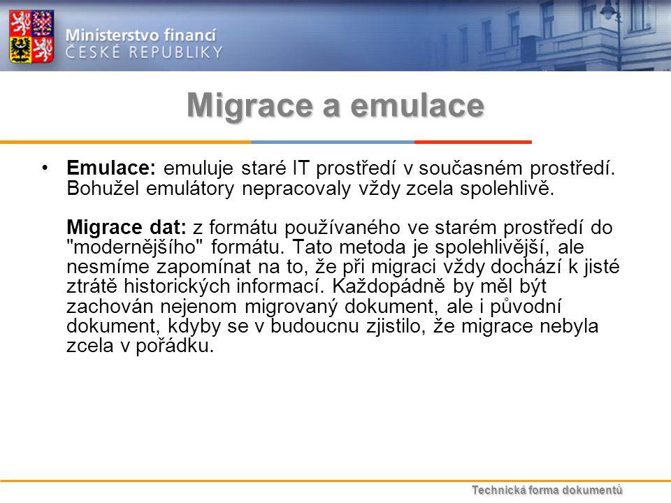Technická forma dokumentů Migrace a emulace Emulace: emuluje staré IT prostředí v současném prostředí.